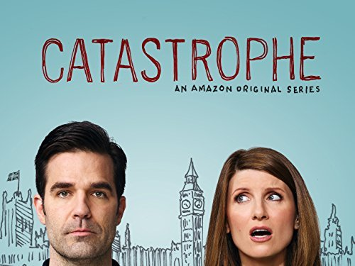 Catastrophe: Quite possibly my most favoritest show ever.