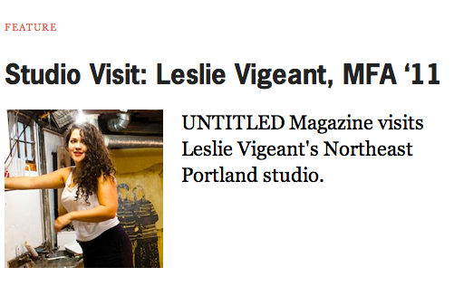 LESLIE VIGEANT, '11 - ARTIST FEATURE IN UNTITLED