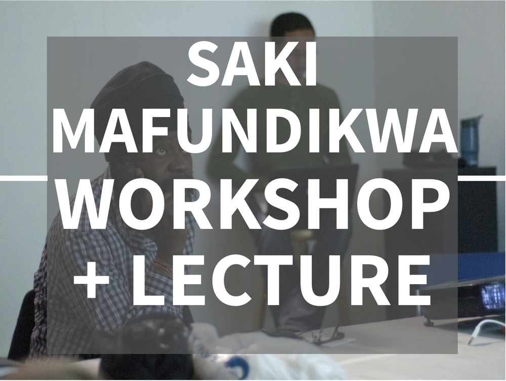SAKI MAFUNDIKWA  WORKSHOP + LECTURE   WORKSHOP .jpg