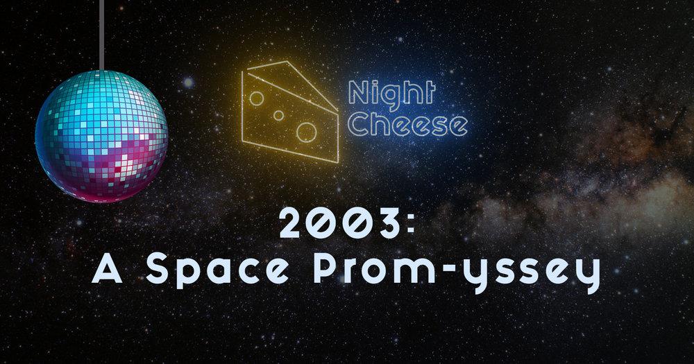 Night Cheese - 2003ASpacePromyssey.jpg