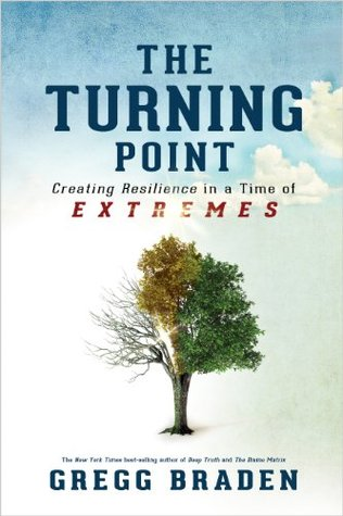 Turning Point - Creating Resilience in a Time of Extremes by Gregg Braden