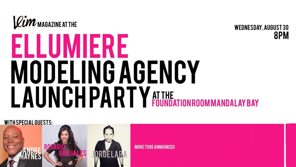 ELLUMIEREMODELING AGENCYLAUNCH PARTY - Wednesday, August 308pmThe Foundation Room at Mandalay Bay