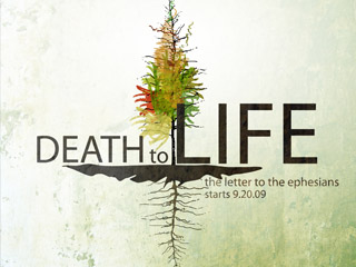 Death to Life: Ephesians    Sept. 2009 - Feb. 2010