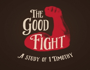 The Good Fight: 1 Timothy    Sept. 2014 - Dec. 2014