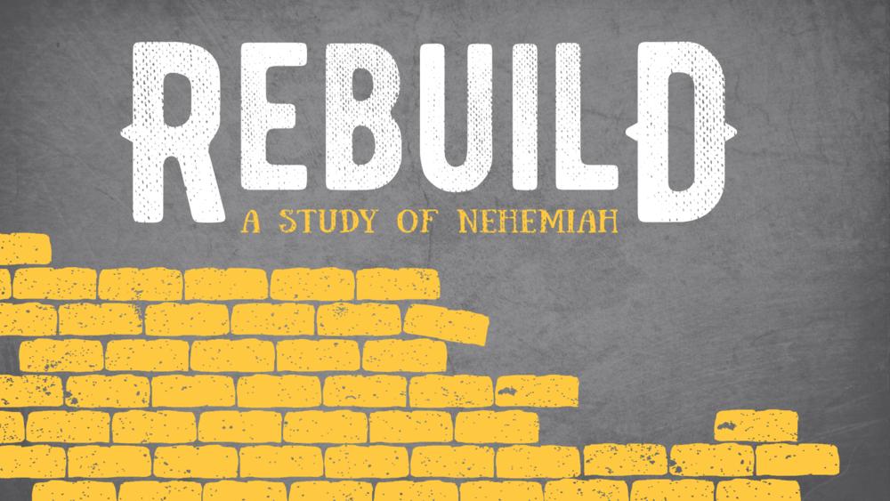 Rebuild: The Book of Nehemiah    Feb. 2016 - May 2016