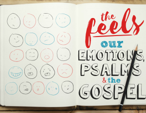 The Feels: Psalms    October 2016 - November 2016