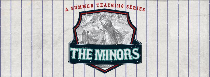 The Minor Prophets    June - August 2017