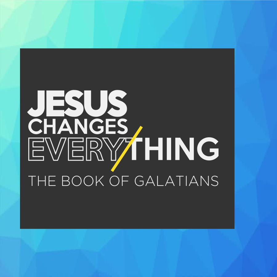 Jesus Changes Everything: A Study of Galatians September - November 2017