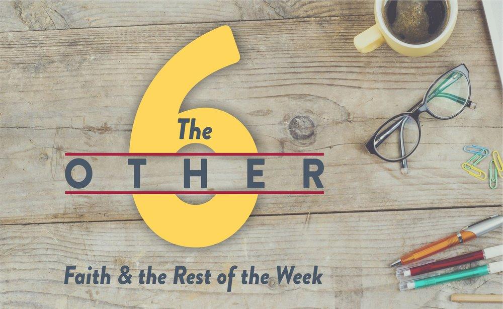 The Other 6: Faith & Work    January - February 2018