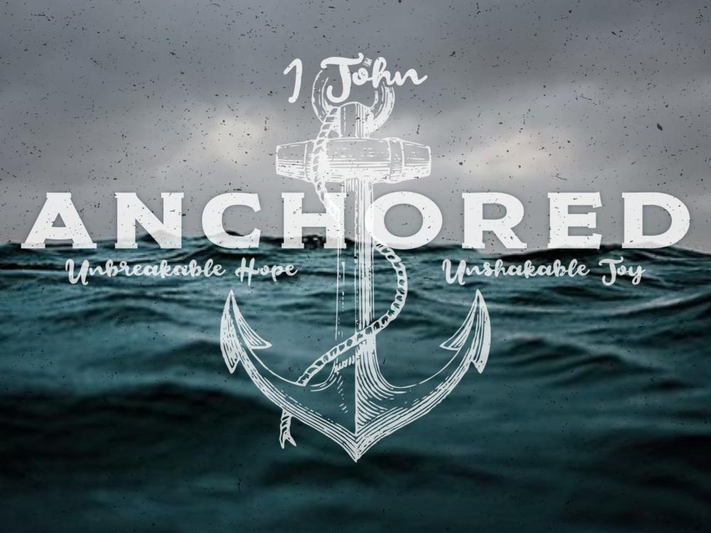 Anchored - 1 John     October - January 2019