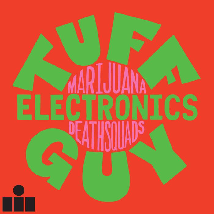 Marijuana Deathsquads | Tuff Guy Electronics