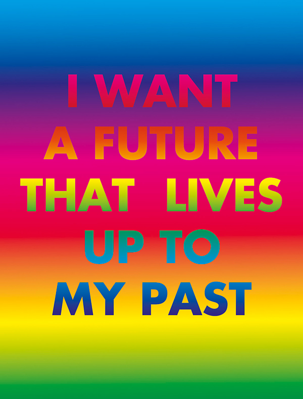 David McDiarmid,  I want a future that lives up to my past , 1994 Reproduced with the permission of the David McDiarmid estate