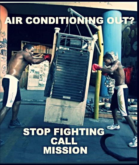 air conditioning out?  stop fighting. Call mission