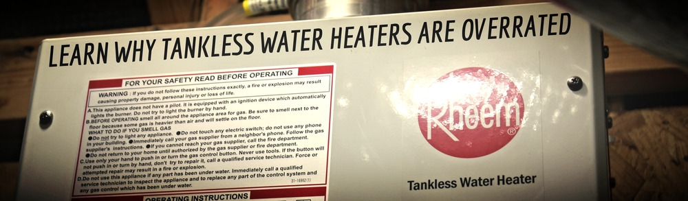 learn why tankless water heaters are overrated compared to HVAC efficiency benefits