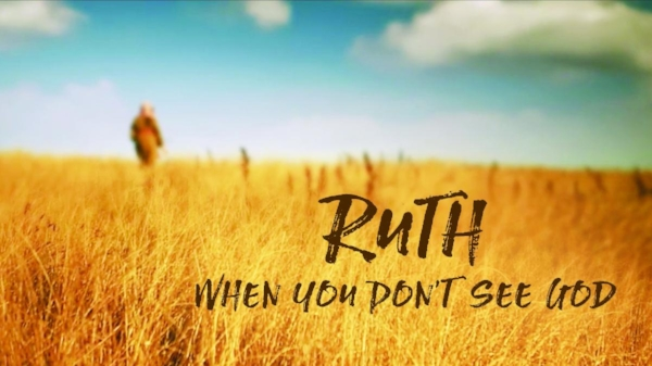 When You Don't See God:Ruth 1 When You Don't See God:Ruth 2 & 3 When You Don't See God:Ruth 4