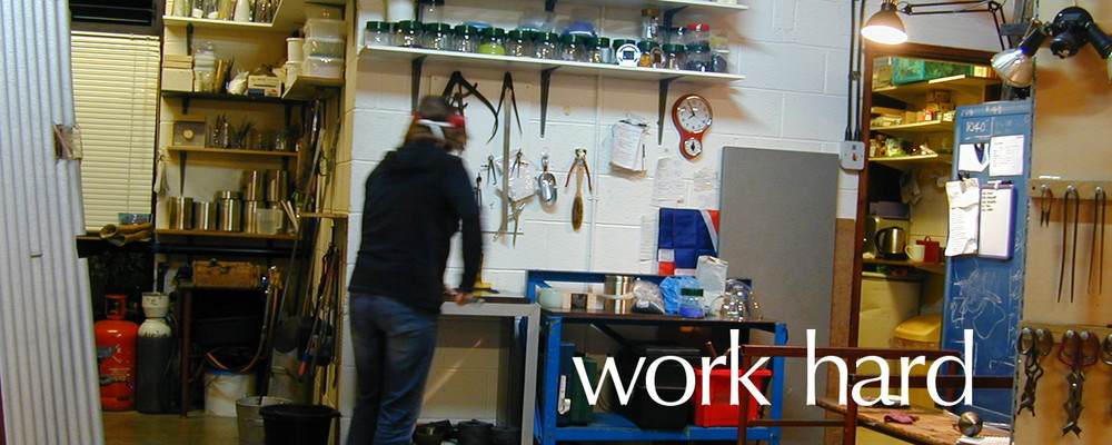 work hard at eirian studio glass