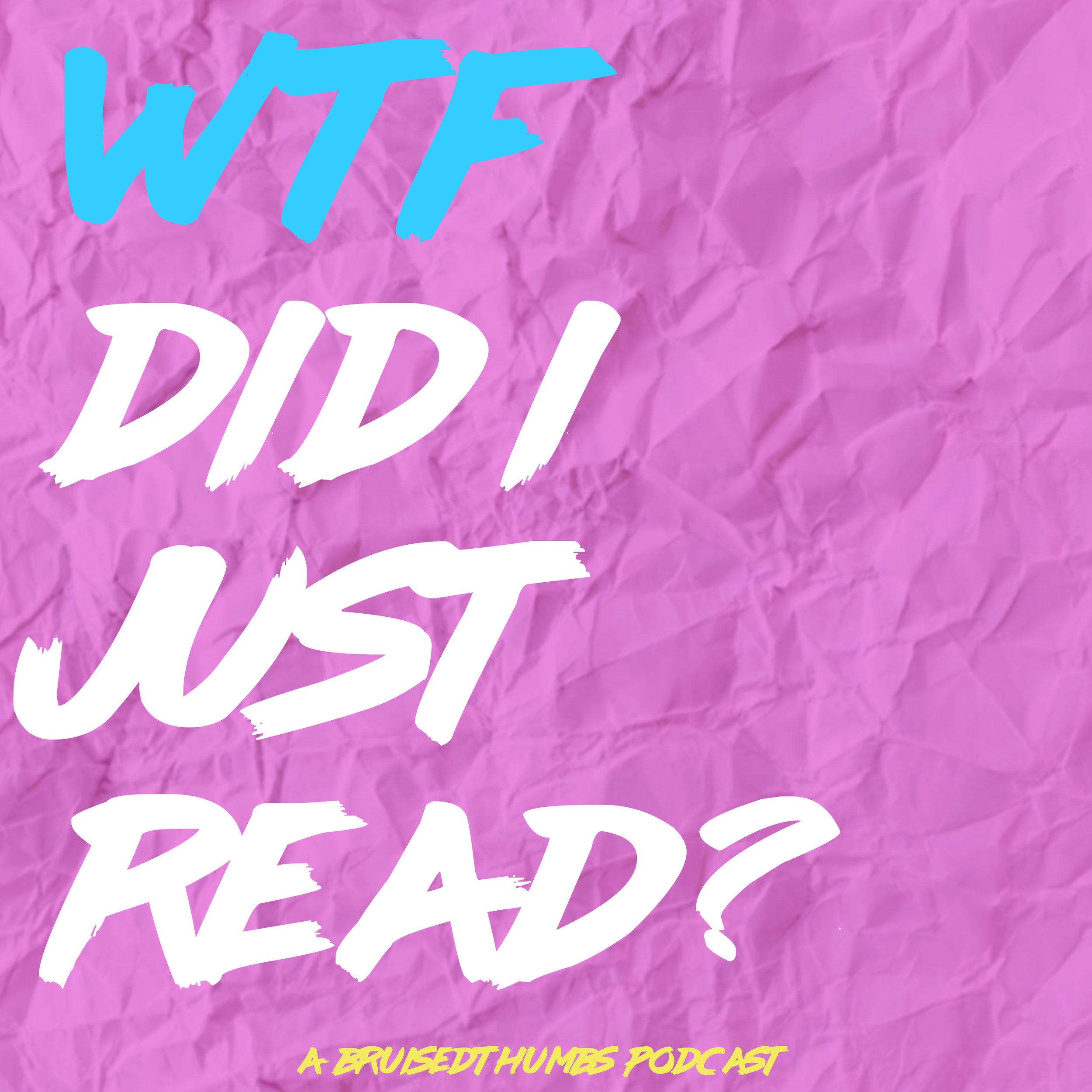 WTF Did I Just Read? — BruisedThumbs