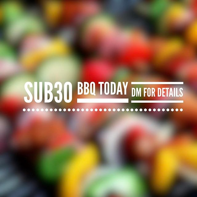 Sub30 BBQ today...DM for details