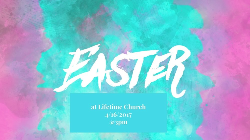 You still have time. Join us as we celebrate the Resurrection of our Lord and Savior Jesus Christ on Sunday, April 16th 2017 at Lifetime Church at 3pm. Happy Easter!