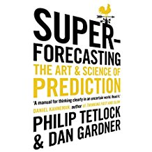 Superforecasting by Philip Tetlock & Dan Gardner