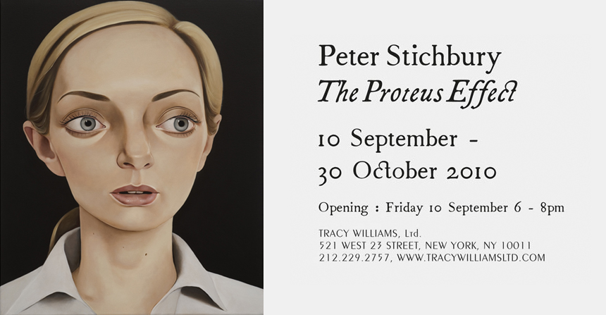 Tracy Williams   Ltd. is pleased to announce Peter Stichbury's first solo exhibition at the gallery and the Auckland-based artist's first solo exhibition in North America. In   The Proteus Effect  , Stichbury presents five paintings and a suite of prints which reflect the metamorphosis that occurs through digital self-representation via the use of avatars and invented personas.   Stichbury's subjects possess an unearthly, distorted countenance—their visages are devoid of life and instead exude a chilling sterility and distance that echoes the airbrushed simulation and uncanny perfection prized in postmodern conceptions of beauty. These portraits do not depict individuals, rather archetypal personas; his subjects are culled from contemporary media and pop-cultural imagery, spanning vernacular sources such as glossy fashion magazines, advertising campaigns, yearbooks and online fashion model go-sees. Consequently, the overarching flatness and superficial patina seem to defy traditional notions of portraiture, as they do not embody a sense of expressiveness, character or emotional valence. Rather, these highly-stylized portraits represent anthropomorphic façades that are as much elusive enigmas, ones that mirror the very fabrication that occurs when creating an idealized virtual identity within such social environments like Facebook, Second Life, and Chat Roulette.   Like the Greco-Roman sea-god Proteus, known for his ever-shifting, mutable form, Stichbury has chosen subjects that function as magnified, real world avatars, constantly morphing to increase status, affiliation, event or social cause. Such portraits of Facebook founder  Mark Zuckerberg  and Vimeo designer  Zach Klein , elicit larger questions surrounding the role authenticity and interpretation as manifest in both authentic and virtual worlds. They encourage us to ask: how do these crafted personas and our own behavior intersect and reflexively inform each other in the 'real' world? What are the consequences of such a correlation between virtual physiognomy, everyday comportment and its role in influencing societal notions of beauty? Above all, how is each of us implicated in the way we craft our own personal avatars or personas through such tools of social mediation?