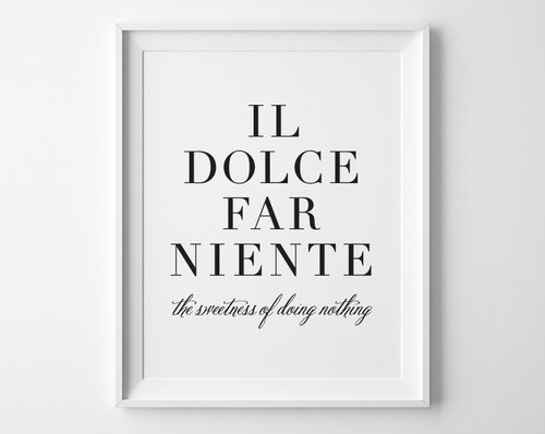 Italian Quotes | Il Dolce Far Niente Print The Sweetness Of Doing Nothing Poster