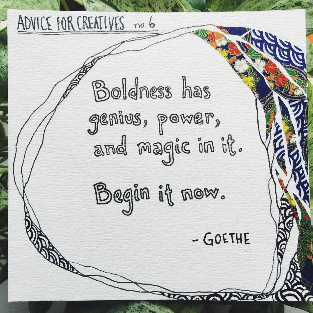 Advice for creatives: Boldness has genius.