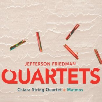 Chiara String Quartet<br><i>Jefferson Friedman:<br>Quartets</i>