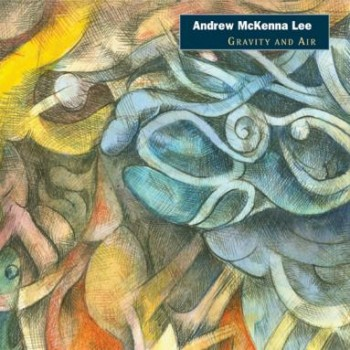 Andrew McKenna Lee<br><i>Gravity and Air</i>
