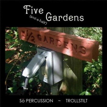 so percussion / trollstilt<br><i>Five (and-a-half) Gardens</i>