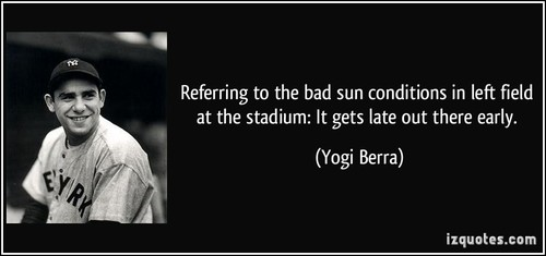 quote-referring-to-the-bad-sun-conditions-in-left-field-at-the-stadium-it-gets-late-out-there-early-yogi-berra-338111.jpg