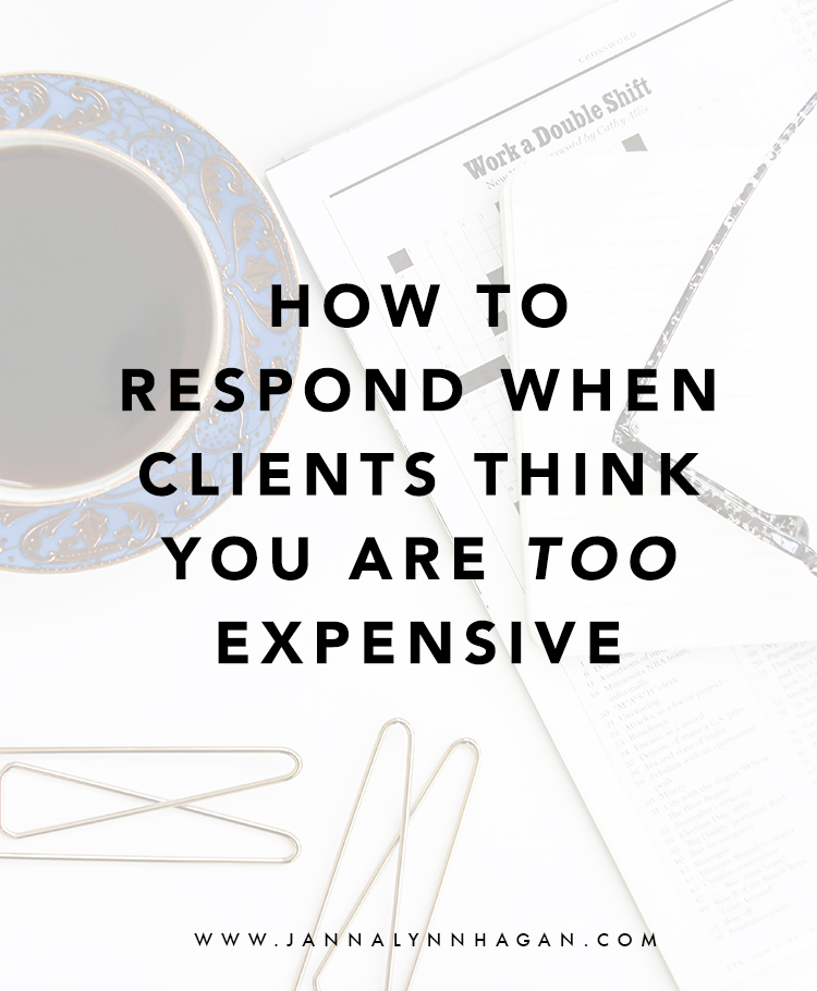 How to respond when clients think you are too expensive janna hagan sep 13 how to respond when clients think you are too expensive spiritdancerdesigns Image collections