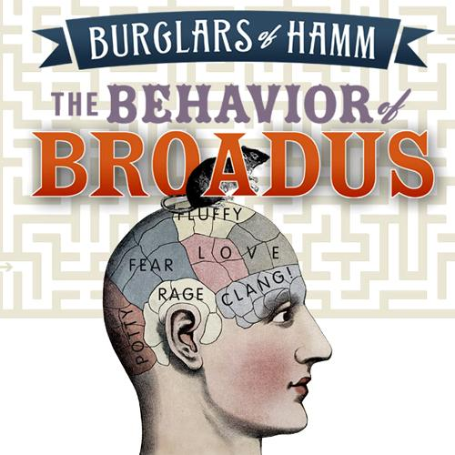 The Behavior of Broadus at Sacred Fools in Los Angeles, by Burglars of Hamm in partnership with Center Theatre Group