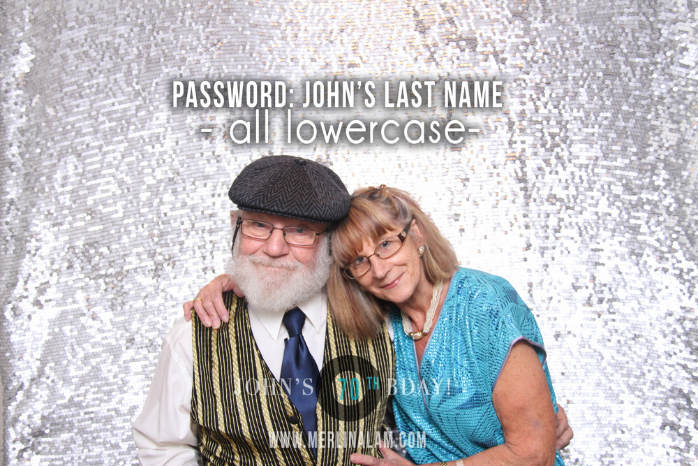 John's 70th Birthday Password: John's Last Name - all lowercase -
