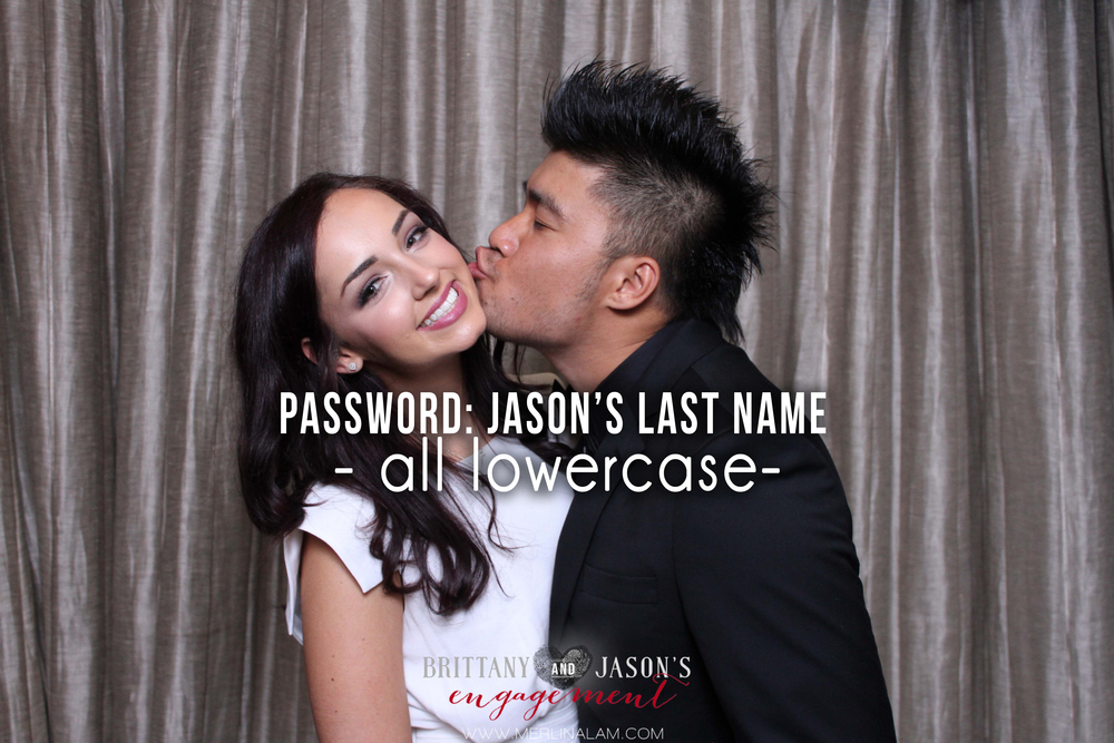 Brittany and Jason's Engagement Password: Jason's Last Name - all lowercase -