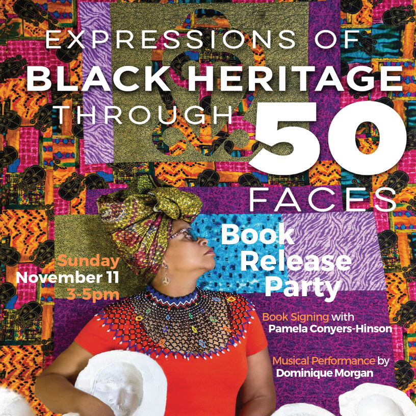 Pamela Conyers-Hinson | Book Release Party - Sunday, November 11 // 3–5pmJoin us in celebrating the completion of Pamela Conyers-Hinson's 50 masks project, Expressions of Black Heritage Through 50 Faces. Books will be on hand for signing, along with refreshments and a musical performance from Dominique Morgan. // FREE + open to all