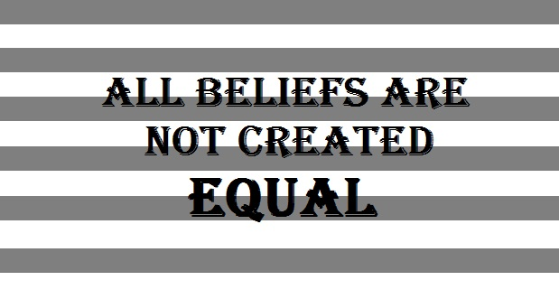 All Beliefs Are Not Created Equal.jpg