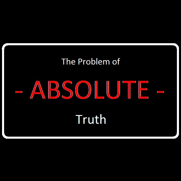 Understanding the underlying arguments between truth and absolute truth