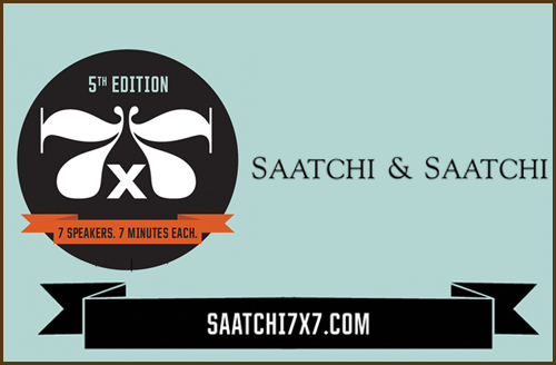 Saatchi & Saatchi's 5th Edition of 7 X 7 (seven minute-talks by seven leaders, innovators, entrepreneurs)