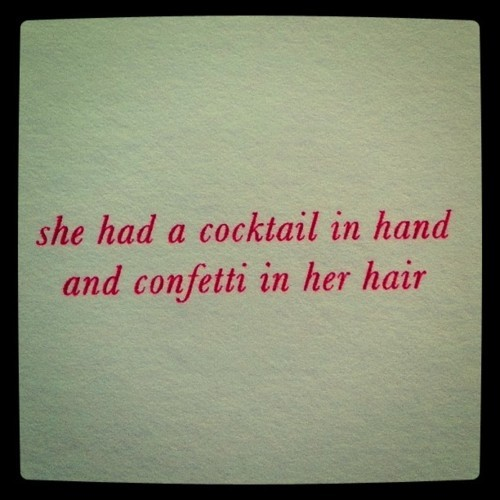 QUOTE+cocktail+in+hand+confetti+in+hair+via+Nancy+Nesterowich+pinterest+and+sunshine+and+pearls+Tumblr.jpg