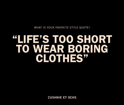 2b+QUOTE+life+is+to+short+to+wear+boring+clothes+by+cushine+et+ochs+via+and+so+we+ramble.jpeg