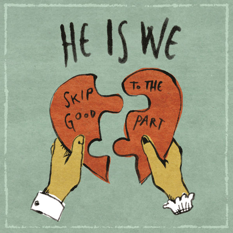 He Is We - Skip to the Good Part