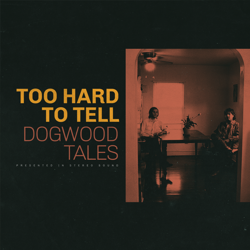 Dogwood Tales - Too Hard To Tell