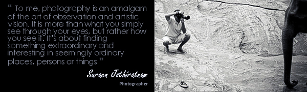 """To me photography is an amalgam of the art of observation and artistic vision. It is more than what you simply see through your eyes, but rather how you see it. it is about finding something extraordinary and interesting in seemingly ordinary places, persons or things..."""