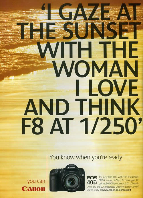 "very cool ad!    dashperiod :     ""I gaze at the sunset with the woman I love and think F8 AT 1/250"" - you know when you're ready. Great copy!"
