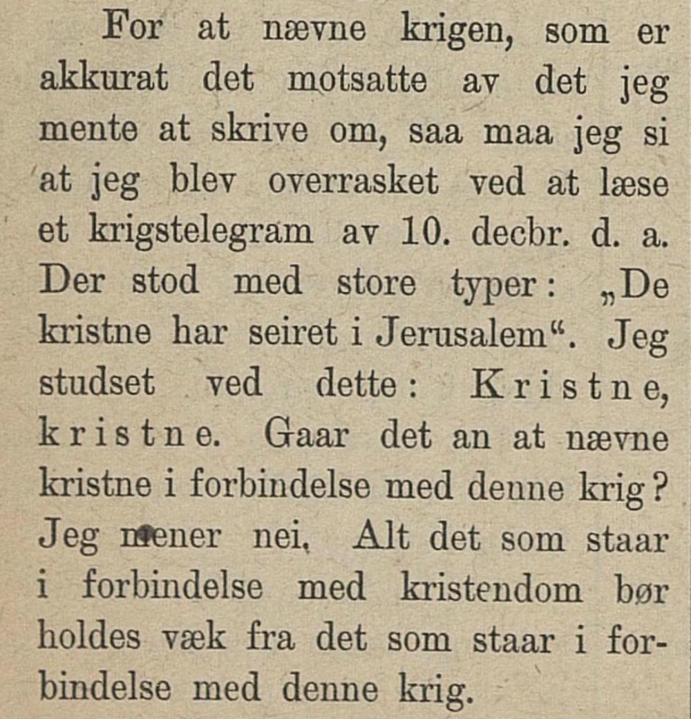 I eit essay om fred i  Glommedalen Social-Demokrat ergra «D. S.» 27. desember 1917 seg over fokuset på «kristne» i samband med første verdskrig.