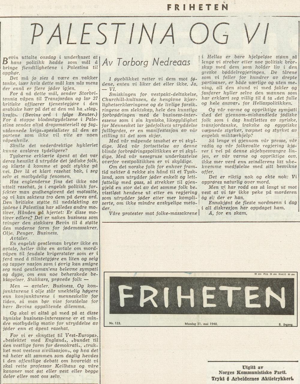 Forfattaren Torborg Nedreaas skreiv 31. mai 1948 i NKP-avisa 'Friheten' om «Palestina og vi» der ho i sterke ordlag kritiserte «britisk støtte til nedslakting av jødene i Palestina» og britisk våpenhjelp til Syria, Transjordan, Irak og Egypt.