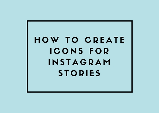 Educational blog post - how to create icons for instagram stories - Emily Tebbetts (2).jpg
