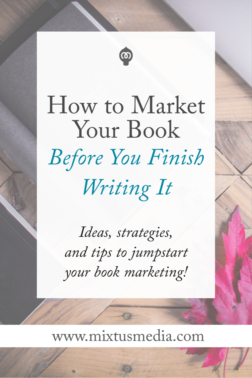 Authors need to start marketing their book when they start writing. Here are ideas, strategies and tips to jumpstart your book marketing so your book launch will be a success!