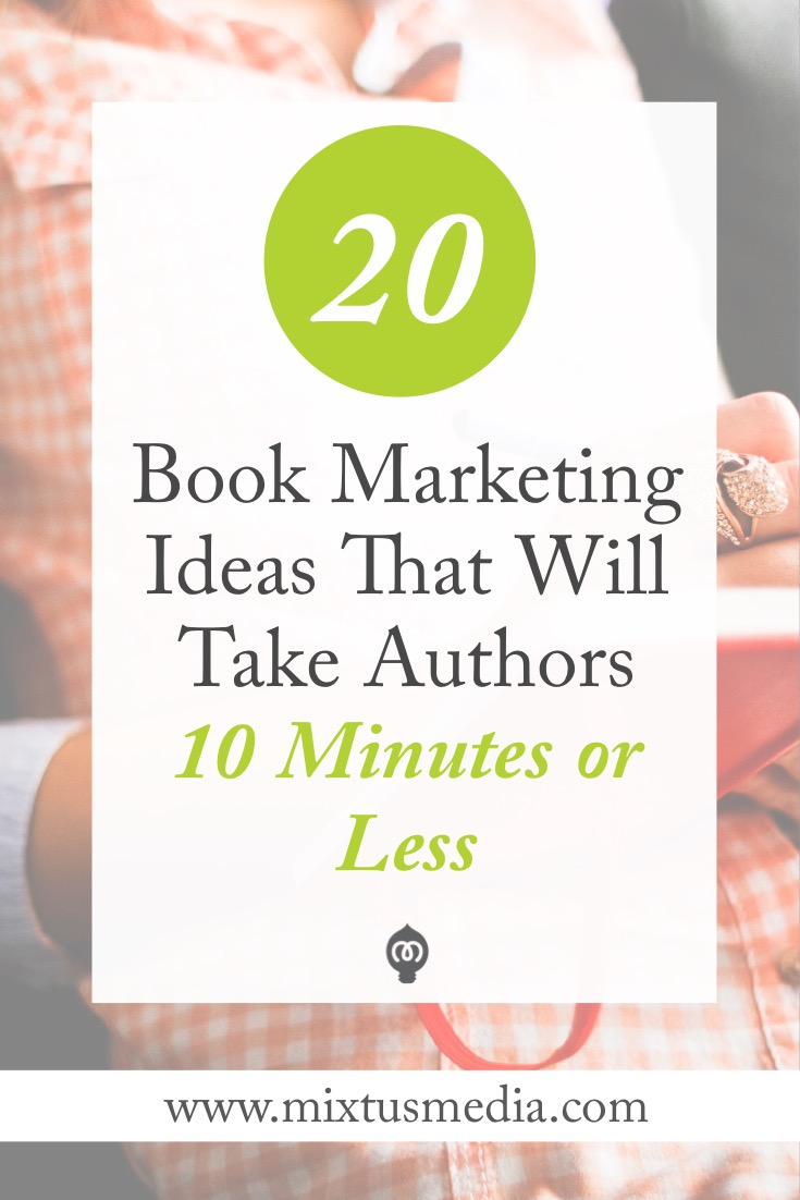Book Marketing Ideas for Authors that take 10 minutes or less. Book marketing, book marketing tips, author promotion, timesaving tips, authors, book marketing
